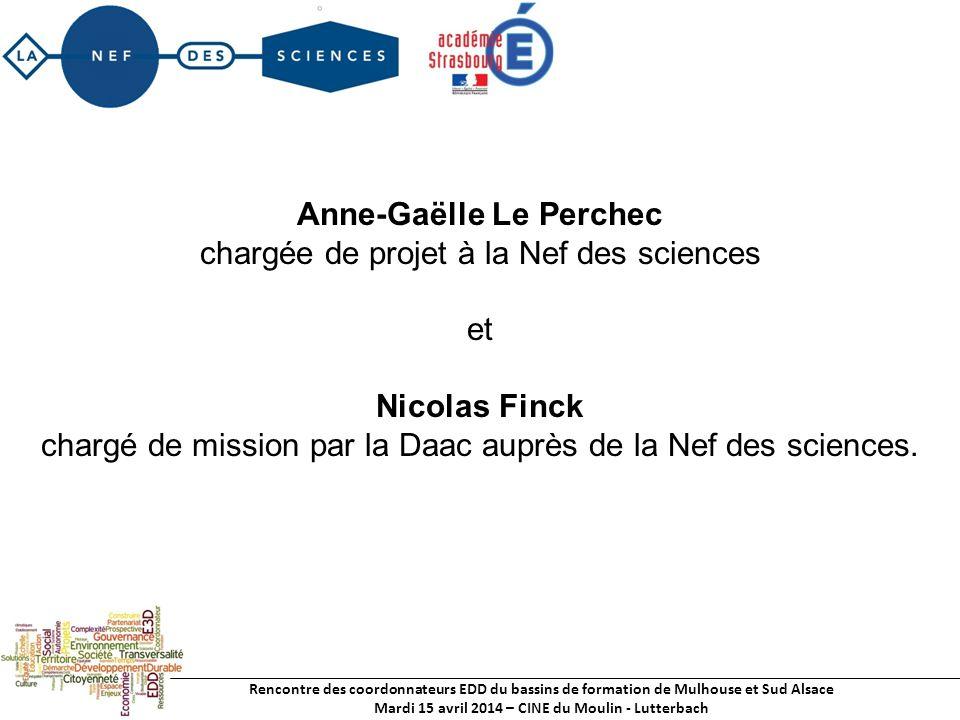 Rencontre des coordonnateurs EDD du bassins de formation de Mulhouse et Sud Alsace Mardi 15 avril 2014 – CINE du Moulin - Lutterbach Anne-Gaëlle Le Perchec chargée de projet à la Nef des sciences et Nicolas Finck chargé de mission par la Daac auprès de la Nef des sciences.