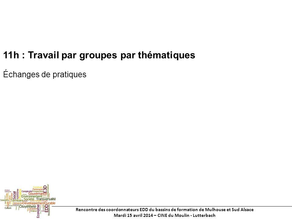 Rencontre des coordonnateurs EDD du bassins de formation de Mulhouse et Sud Alsace Mardi 15 avril 2014 – CINE du Moulin - Lutterbach 11h : Travail par groupes par thématiques Échanges de pratiques