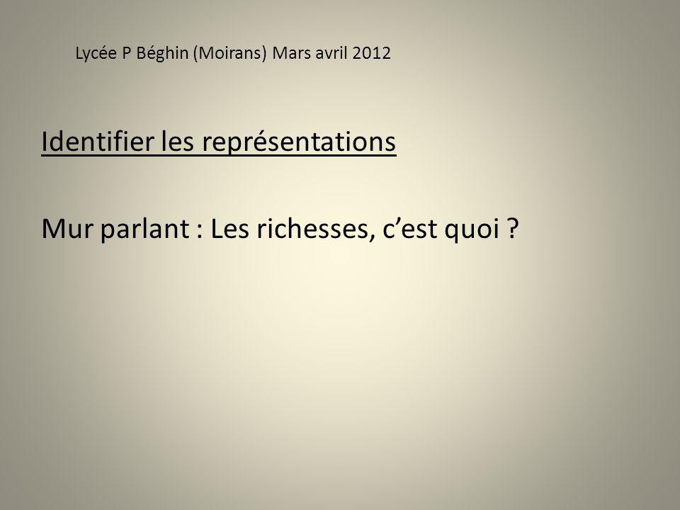 Identifier les représentations Mur parlant : Les richesses, cest quoi ? Lycée P Béghin (Moirans) Mars avril 2012