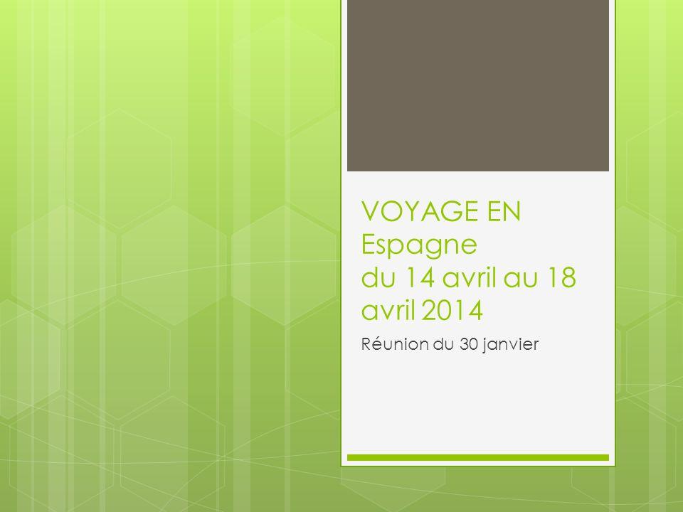 VOYAGE EN Espagne du 14 avril au 18 avril 2014 Réunion du 30 janvier