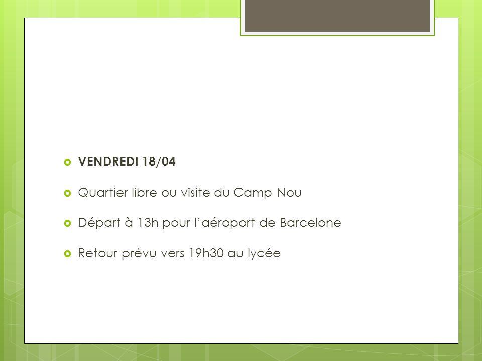 VENDREDI 18/04 Quartier libre ou visite du Camp Nou Départ à 13h pour laéroport de Barcelone Retour prévu vers 19h30 au lycée