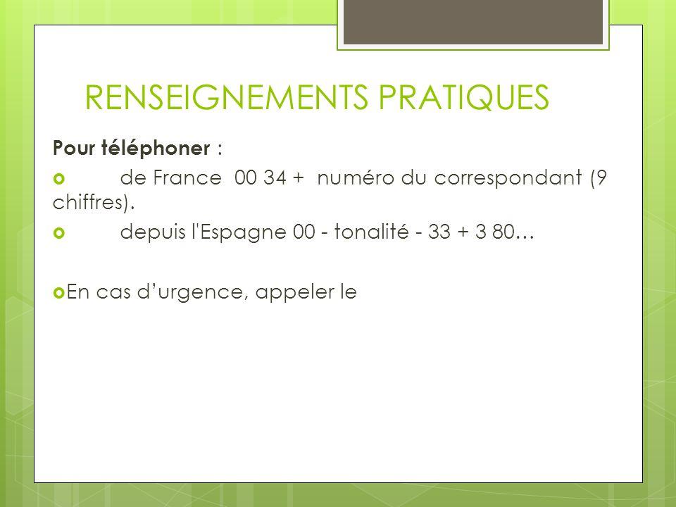 RENSEIGNEMENTS PRATIQUES Pour téléphoner : de France 00 34 + numéro du correspondant (9 chiffres). depuis l'Espagne 00 - tonalité - 33 + 3 80… En cas