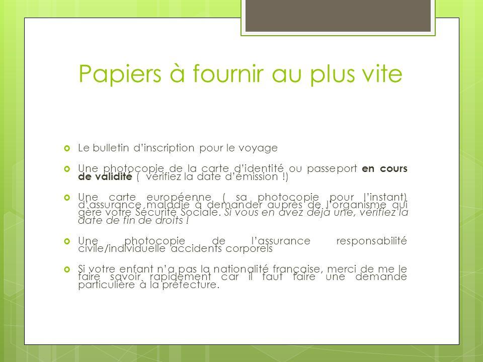 Papiers à fournir au plus vite Le bulletin dinscription pour le voyage Une photocopie de la carte didentité ou passeport en cours de validité ( vérifi