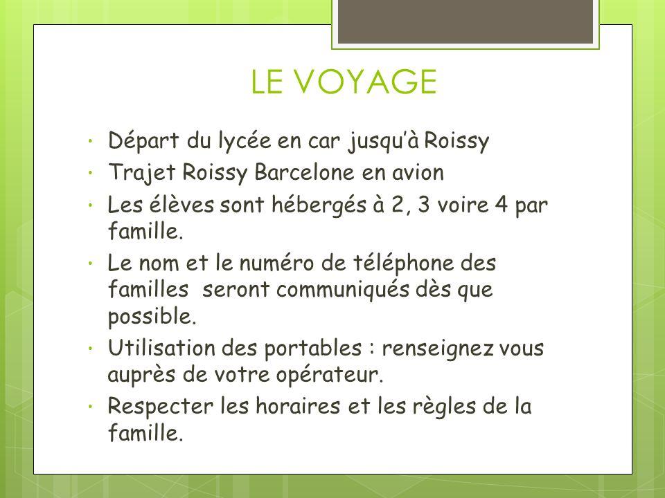 LE VOYAGE Départ du lycée en car jusquà Roissy Trajet Roissy Barcelone en avion Les élèves sont hébergés à 2, 3 voire 4 par famille. Le nom et le numé