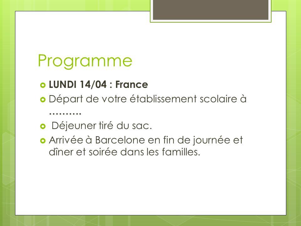 Programme LUNDI 14/04 : France Départ de votre établissement scolaire à ………. Déjeuner tiré du sac. Arrivée à Barcelone en fin de journée et dîner et s