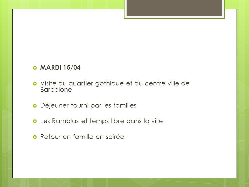 MARDI 15/04 Visite du quartier gothique et du centre ville de Barcelone Déjeuner fourni par les familles Les Ramblas et temps libre dans la ville Retour en famille en soirée