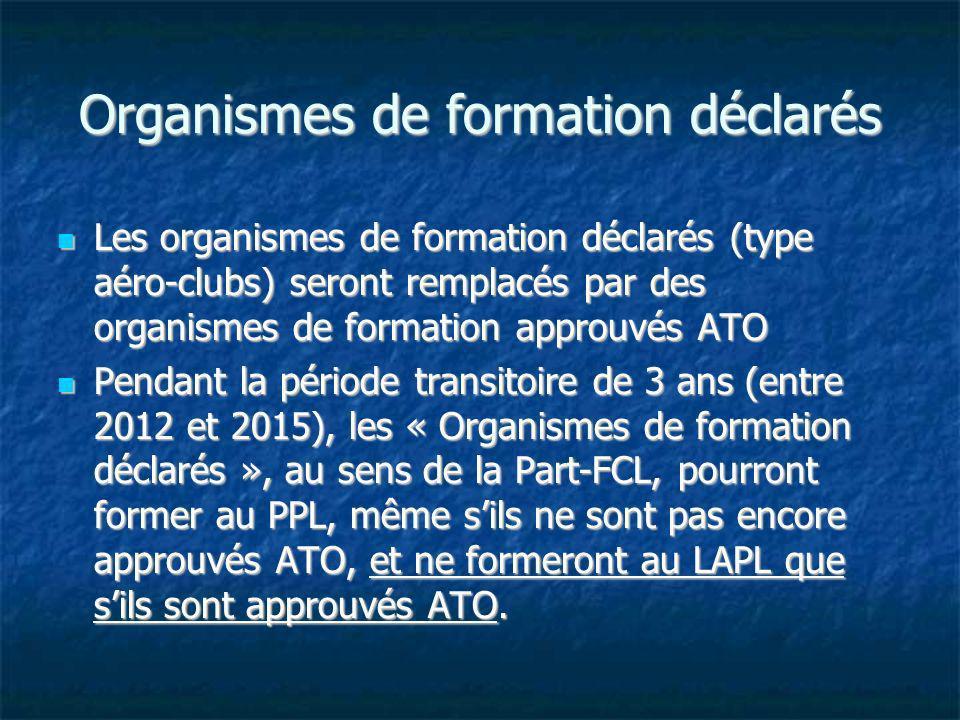 Organismes de formation déclarés Les organismes de formation déclarés (type aéro-clubs) seront remplacés par des organismes de formation approuvés ATO