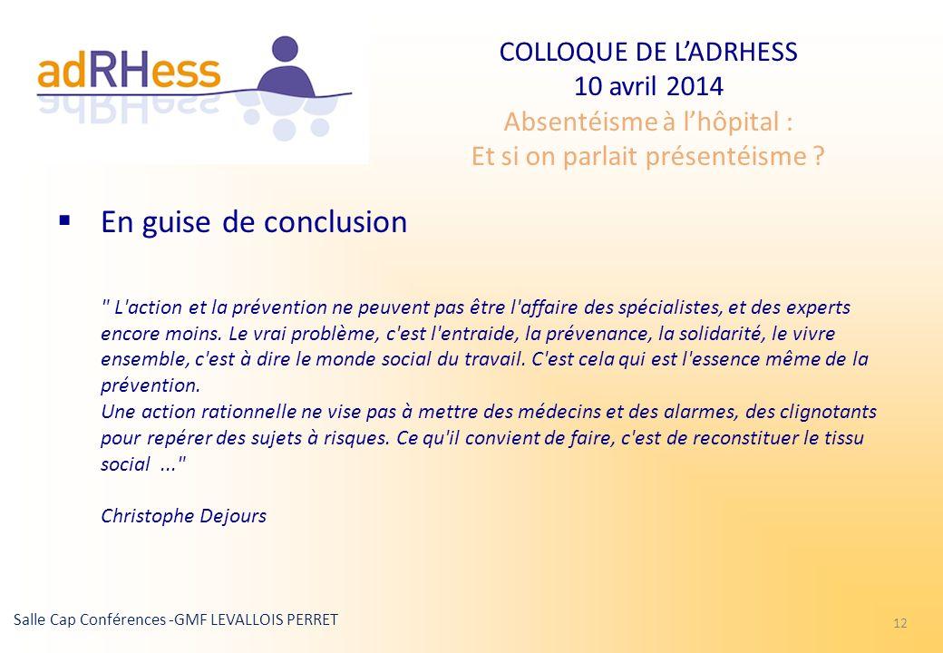 COLLOQUE DE LADRHESS 10 avril 2014 Absentéisme à lhôpital : Et si on parlait présentéisme ? Salle Cap Conférences -GMF LEVALLOIS PERRET 12 En guise de