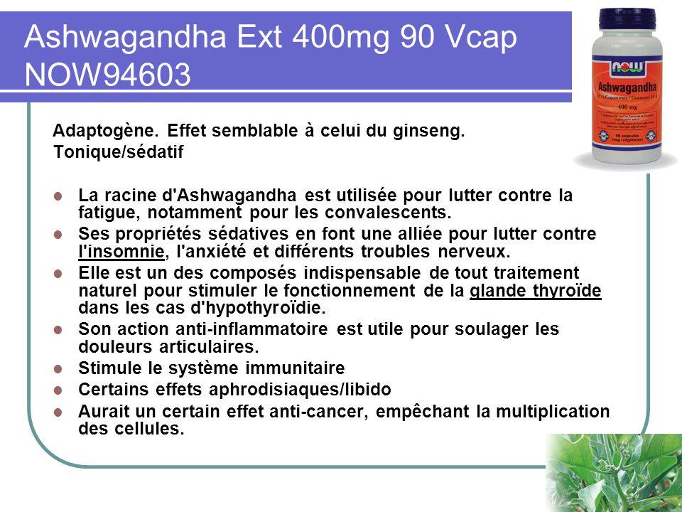 Ashwagandha Ext 400mg 90 Vcap NOW94603 Adaptogène. Effet semblable à celui du ginseng. Tonique/sédatif La racine d'Ashwagandha est utilisée pour lutte