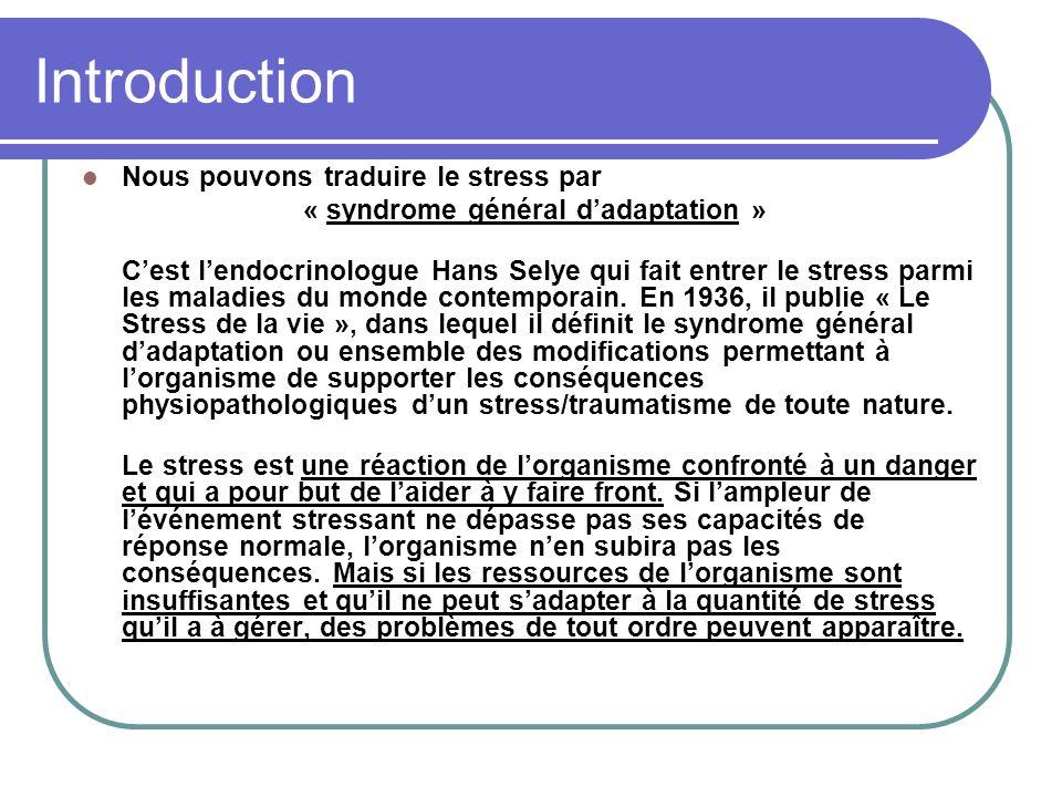 Suite introduction Hans Selye détermine, dans le syndrome général dadaptation, ou stress, trois phases consécutives et progressives : La phase dalarme qui correspond au temps de préparation et de la mobilisation des ressources pour faire face au stress.
