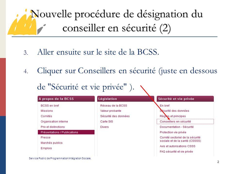 2 Nouvelle procédure de désignation du conseiller en sécurité (2) Service Public de Programmation Int é gration Sociale, 3. Aller ensuite sur le site