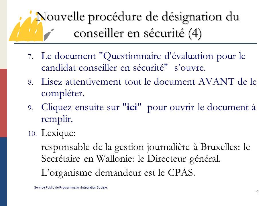 4 Nouvelle procédure de désignation du conseiller en sécurité (4) Service Public de Programmation Int é gration Sociale, 7. Le document
