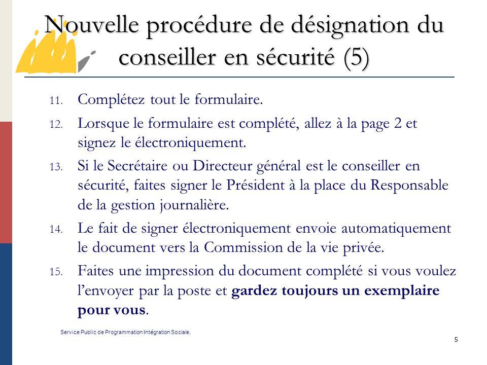 5 Nouvelle procédure de désignation du conseiller en sécurité (5) Service Public de Programmation Int é gration Sociale, 11. Complétez tout le formula