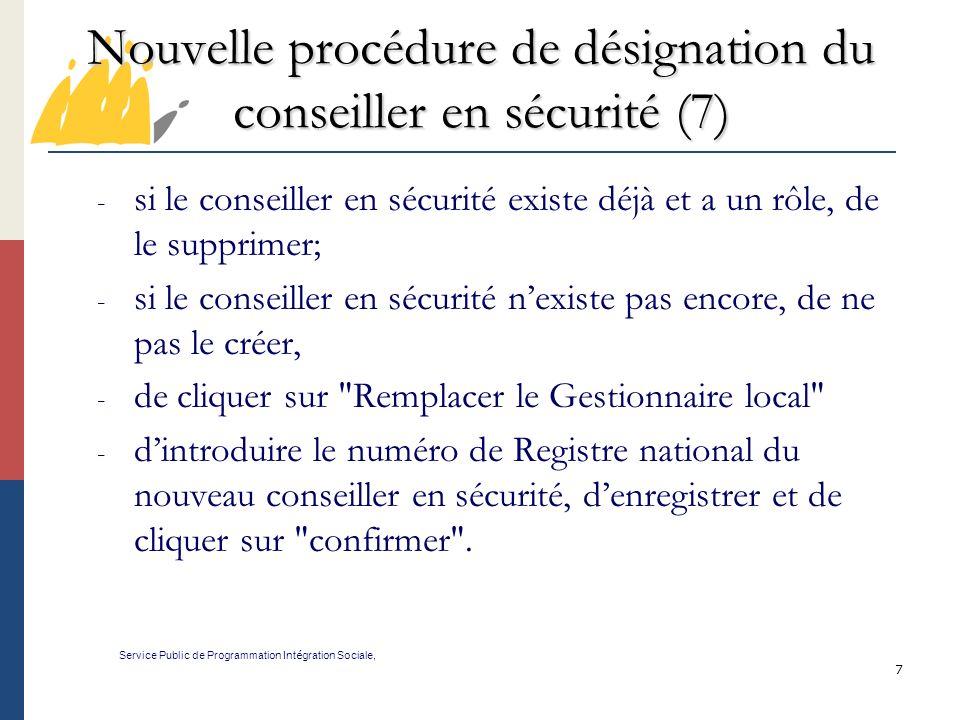 7 Nouvelle procédure de désignation du conseiller en sécurité (7) Service Public de Programmation Int é gration Sociale, - si le conseiller en sécurit