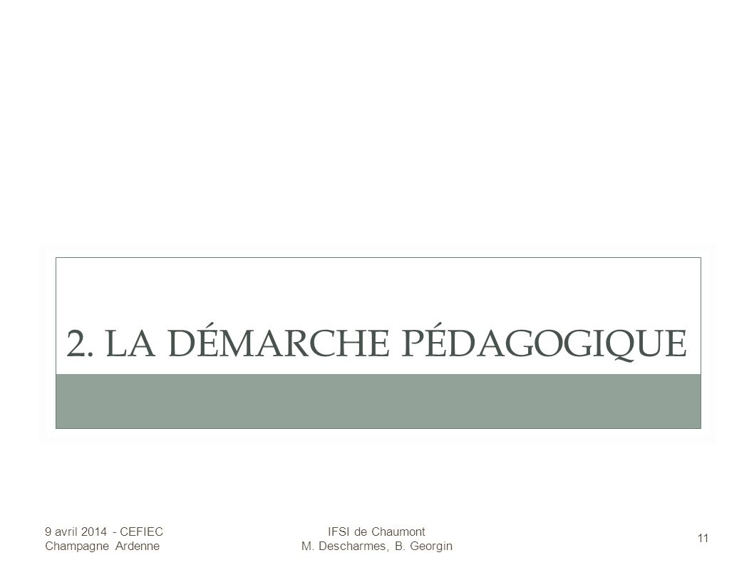 2.LA DÉMARCHE PÉDAGOGIQUE 9 avril 2014 - CEFIEC Champagne Ardenne 11 IFSI de Chaumont M.