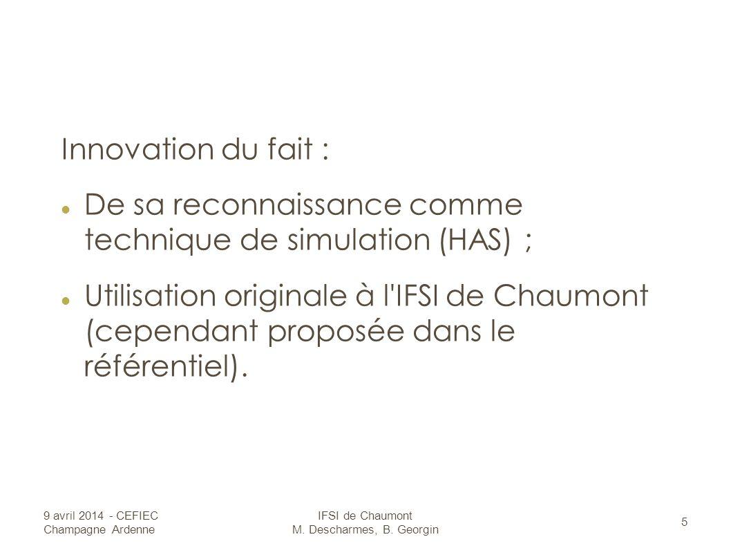 Innovation du fait : De sa reconnaissance comme technique de simulation (HAS) ; Utilisation originale à l IFSI de Chaumont (cependant proposée dans le référentiel).