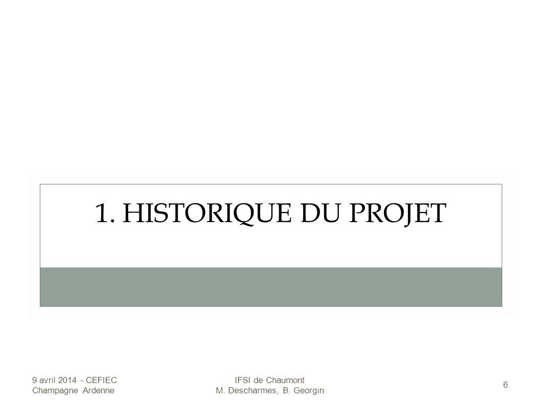 1.HISTORIQUE DU PROJET 9 avril 2014 - CEFIEC Champagne Ardenne 6 IFSI de Chaumont M.