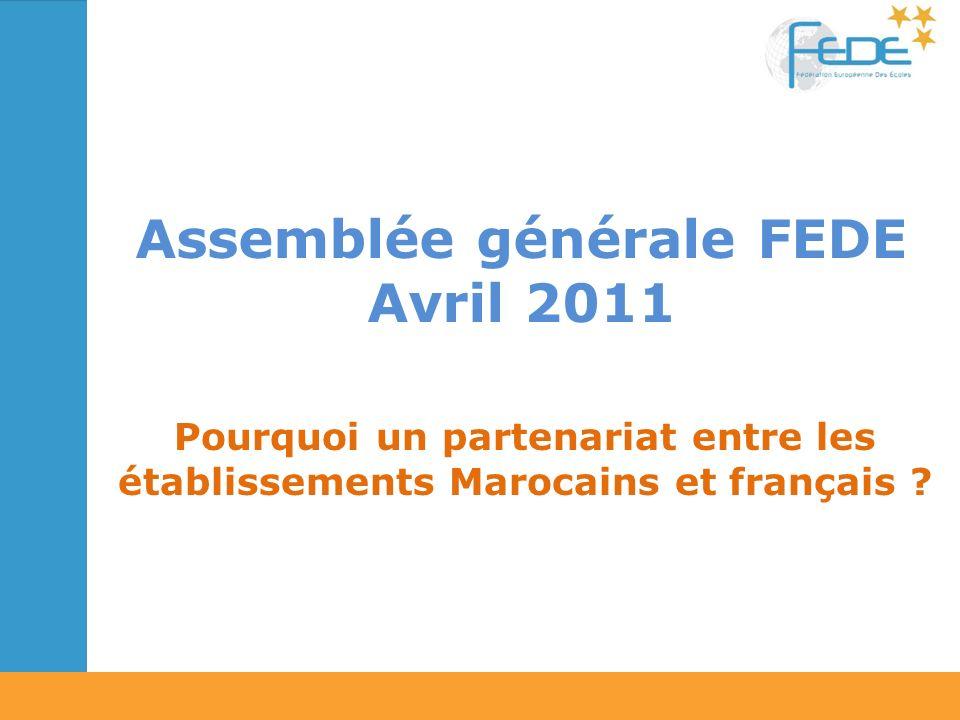 Assemblée générale FEDE Avril 2011 Pourquoi un partenariat entre les établissements Marocains et français ?
