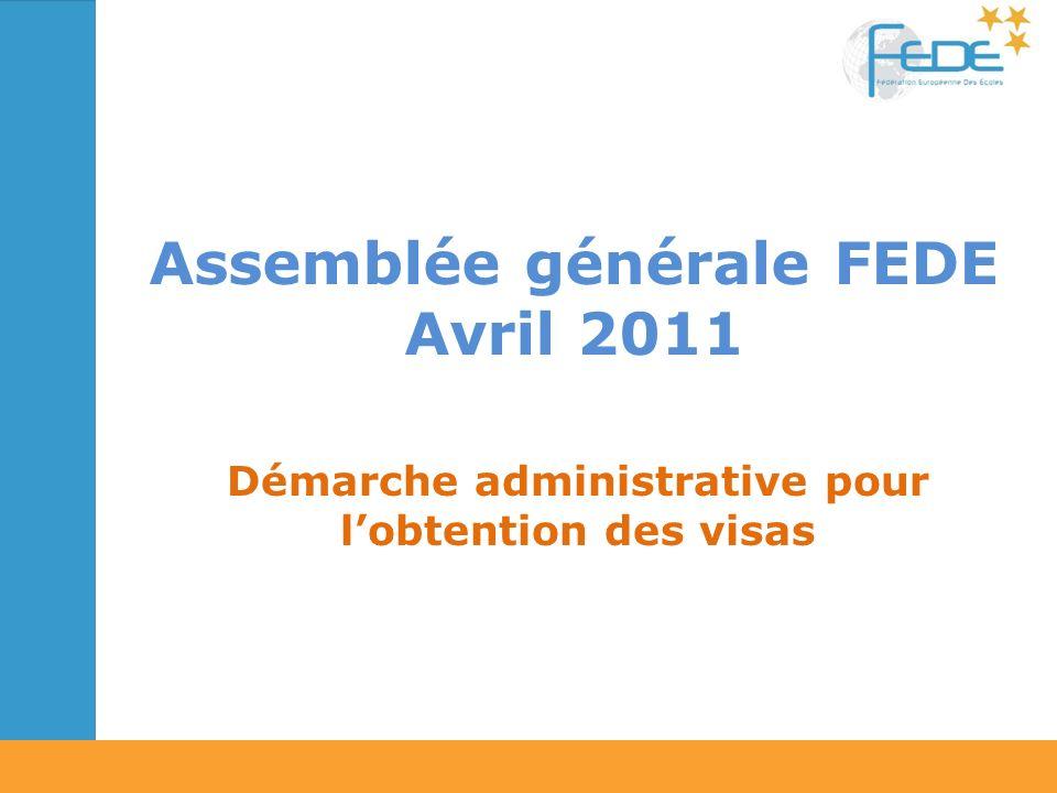 Assemblée générale FEDE Avril 2011 Démarche administrative pour lobtention des visas