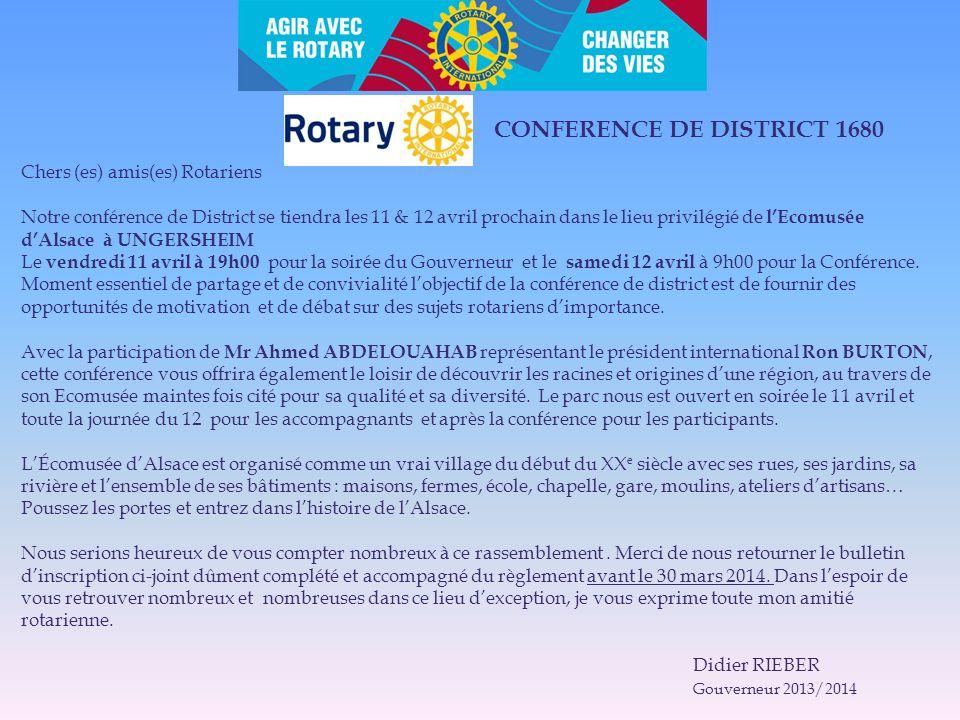 CONFERENCE DE DISTRICT 1680 Chers (es) amis(es) Rotariens Notre conférence de District se tiendra les 11 & 12 avril prochain dans le lieu privilégié de lEcomusée dAlsace à UNGERSHEIM Le vendredi 11 avril à 19h00 pour la soirée du Gouverneur et le samedi 12 avril à 9h00 pour la Conférence.