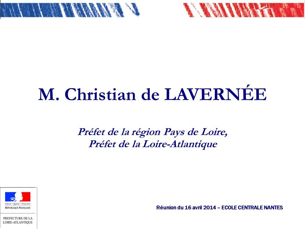 M. Christian de LAVERNÉE Préfet de la région Pays de Loire, Préfet de la Loire-Atlantique Réunion du 16 avril 2014 – ECOLE CENTRALE NANTES