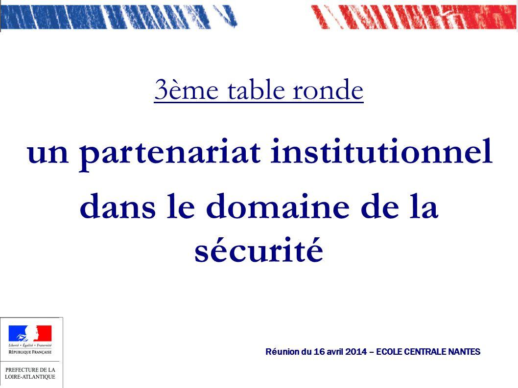 Réunion du 16 avril 2014 – ECOLE CENTRALE NANTES 3ème table ronde un partenariat institutionnel dans le domaine de la sécurité