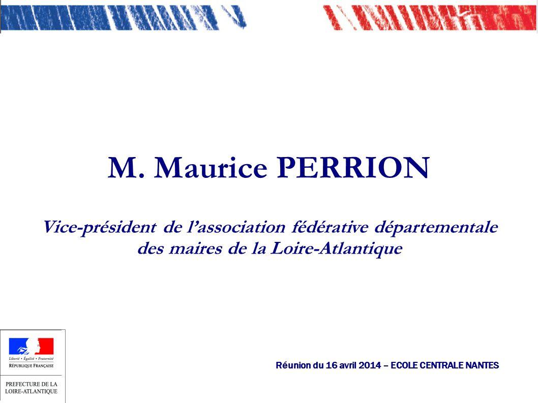 M. Maurice PERRION Vice-président de lassociation fédérative départementale des maires de la Loire-Atlantique Réunion du 16 avril 2014 – ECOLE CENTRAL