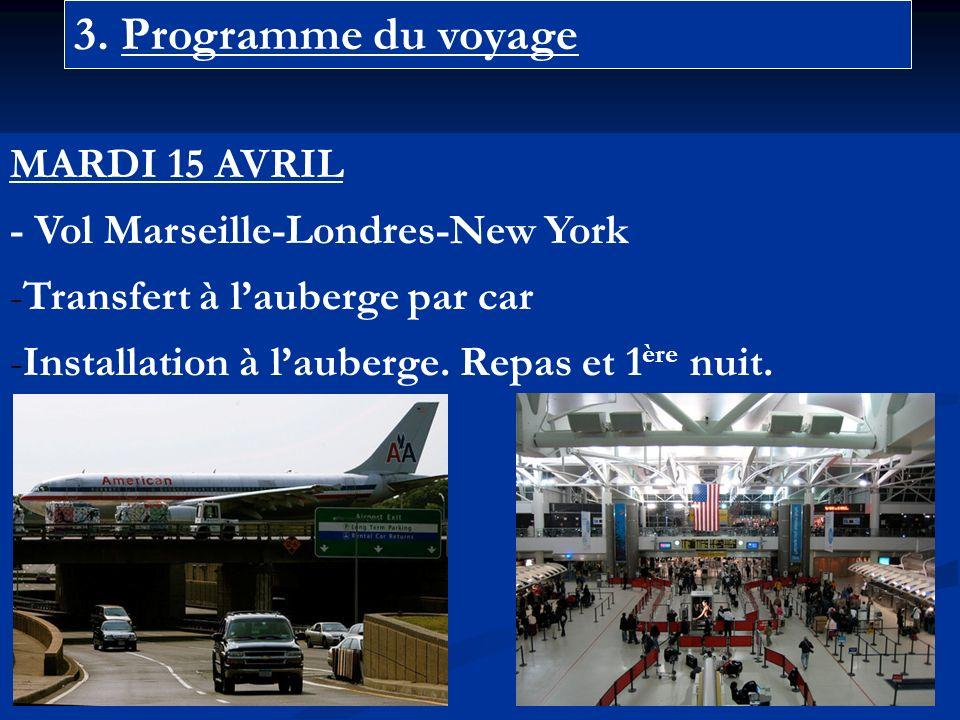 3. Programme du voyage MARDI 15 AVRIL - Vol Marseille-Londres-New York -Transfert à lauberge par car -Installation à lauberge. Repas et 1 ère nuit.