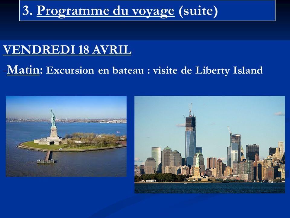 3. Programme du voyage (suite) VENDREDI 18 AVRIL -Matin: Excursion en bateau : visite de Liberty Island