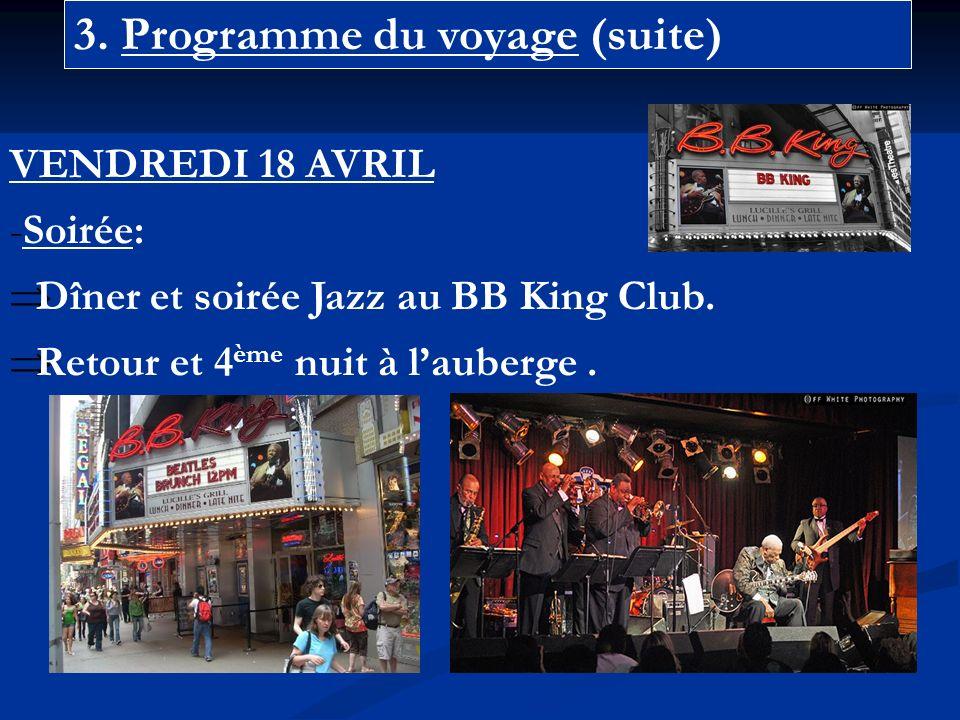 3. Programme du voyage (suite) VENDREDI 18 AVRIL -Soirée: Dîner et soirée Jazz au BB King Club.