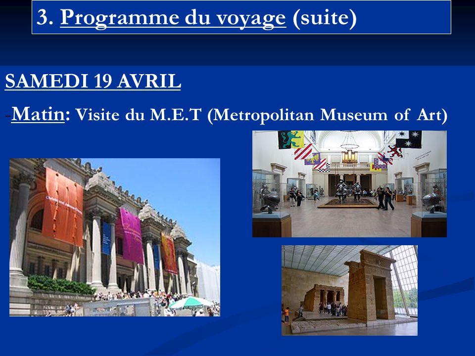 3. Programme du voyage (suite) SAMEDI 19 AVRIL -Matin: Visite du M.E.T (Metropolitan Museum of Art)