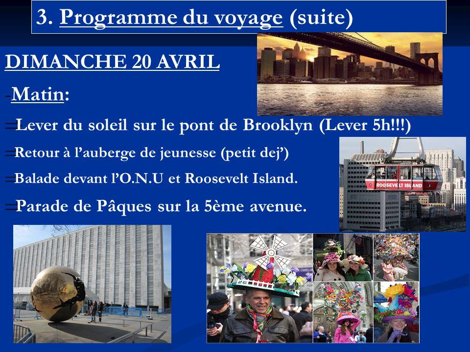 3. Programme du voyage (suite) DIMANCHE 20 AVRIL -Matin: Lever du soleil sur le pont de Brooklyn (Lever 5h!!!) Retour à lauberge de jeunesse (petit de