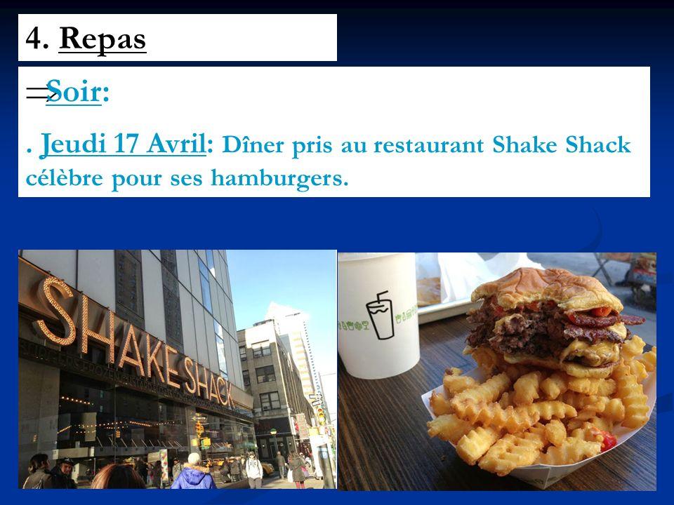 4. Repas Soir:. Jeudi 17 Avril: Dîner pris au restaurant Shake Shack célèbre pour ses hamburgers.