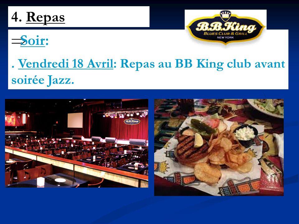 4. Repas Soir:. Vendredi 18 Avril: Repas au BB King club avant soirée Jazz.
