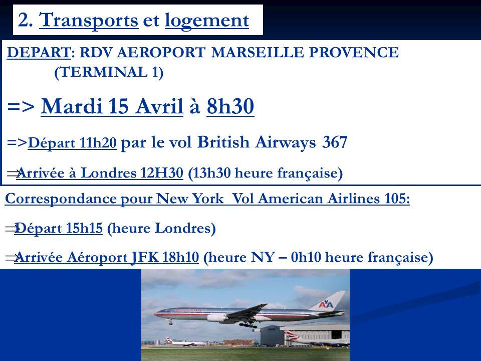 2. Transports et logement DEPART: RDV AEROPORT MARSEILLE PROVENCE (TERMINAL 1) => Mardi 15 Avril à 8h30 =>Départ 11h20 par le vol British Airways 367
