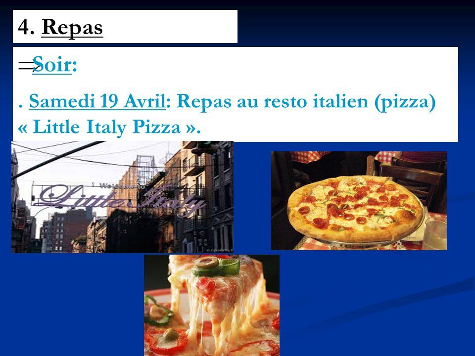 4. Repas Soir:. Samedi 19 Avril: Repas au resto italien (pizza) « Little Italy Pizza ».