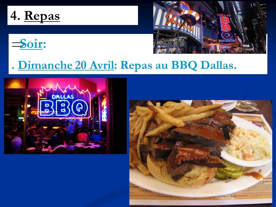4. Repas Soir:. Dimanche 20 Avril: Repas au BBQ Dallas.