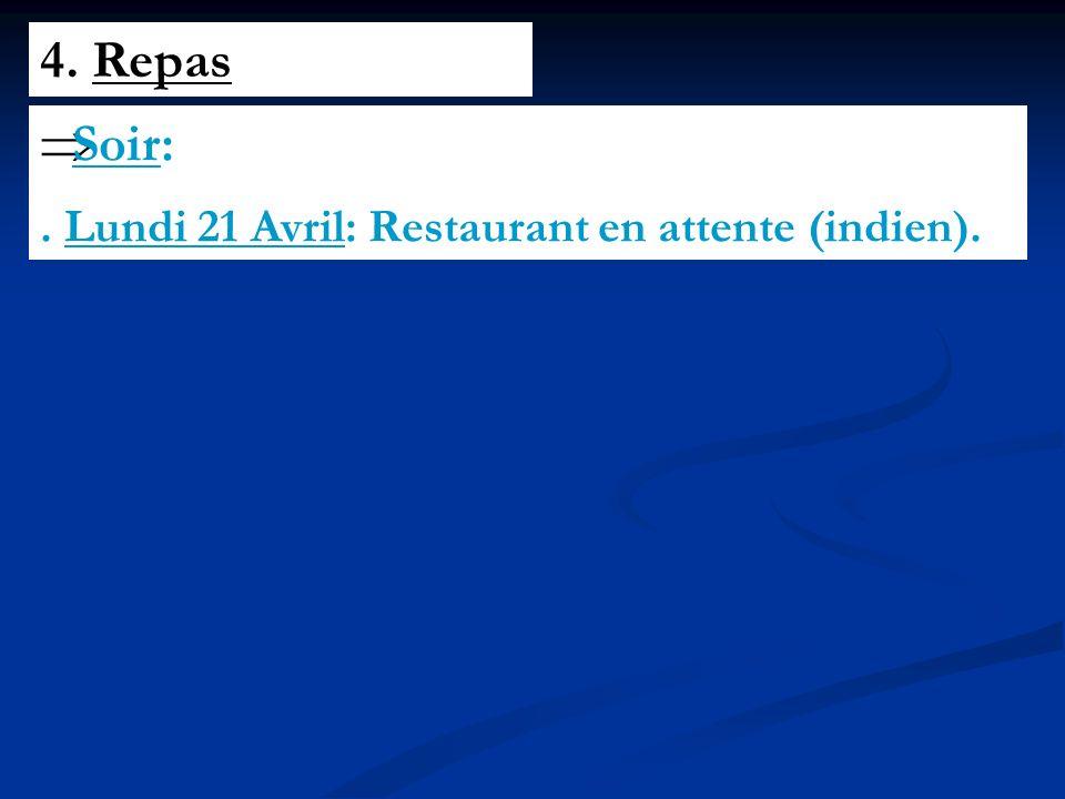 4. Repas Soir:. Lundi 21 Avril: Restaurant en attente (indien).