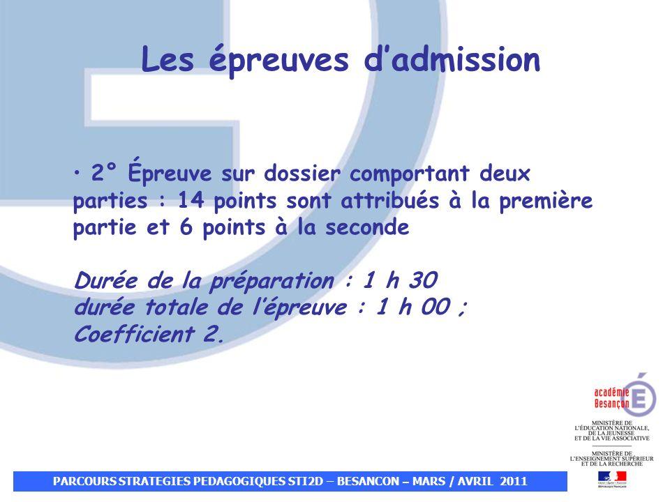PARCOURS STRATEGIES PEDAGOGIQUES STI2D – BESANCON – MARS / AVRIL 2011 2° Épreuve sur dossier comportant deux parties : 14 points sont attribués à la p