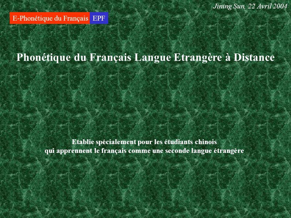Nouveauté de ce travail E-Phonétique du FrançaisEPF Jining Sun, 22 Avril 2004 Ce genre de cours nexiste pas en ligne Cours phonétique du française Pour les étudiants chinois 1.
