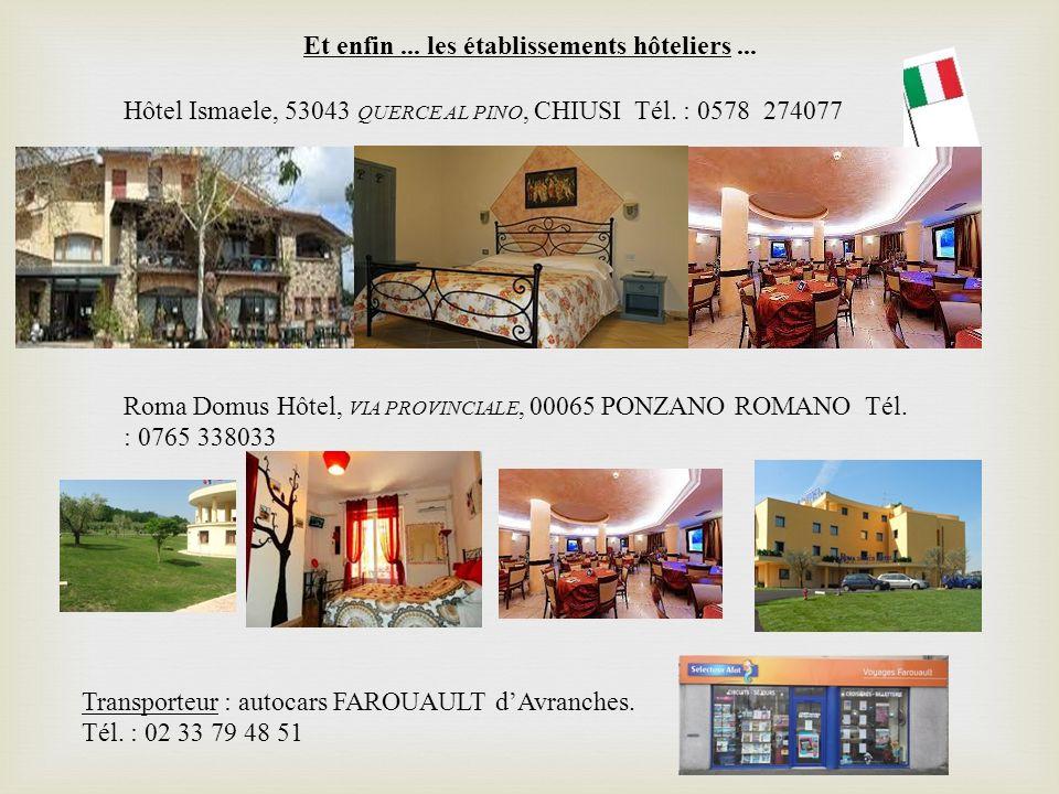 Et enfin... les établissements hôteliers... Roma Domus Hôtel, VIA PROVINCIALE, 00065 PONZANO ROMANO Tél. : 0765 338033 Hôtel Ismaele, 53043 QUERCE AL