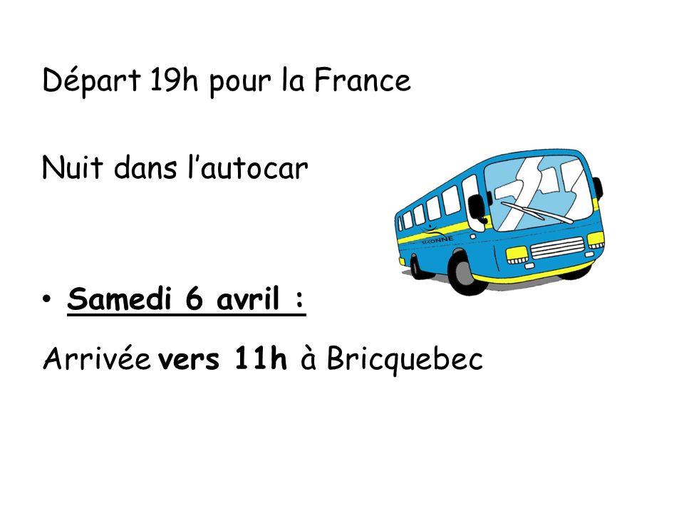 Départ 19h pour la France Nuit dans lautocar Samedi 6 avril : Arrivée vers 11h à Bricquebec