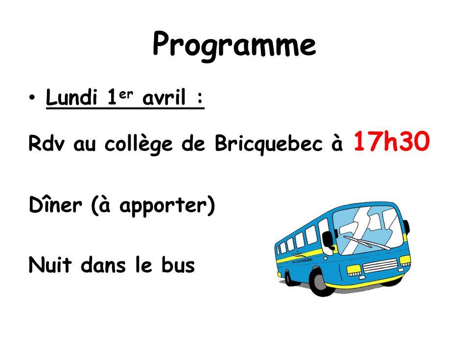 Programme Lundi 1 er avril : Rdv au collège de Bricquebec à 17h30 Dîner (à apporter) Nuit dans le bus