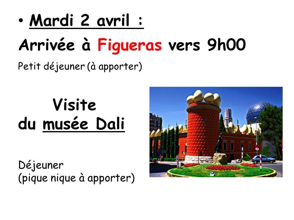 Mardi 2 avril : Arrivée à Figueras vers 9h00 Petit déjeuner (à apporter) Visite du musée Dali Déjeuner (pique nique à apporter)