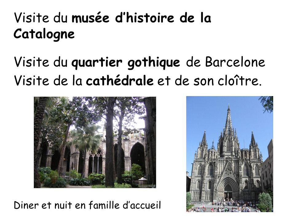 Visite du musée dhistoire de la Catalogne Visite du quartier gothique de Barcelone Visite de la cathédrale et de son cloître. Diner et nuit en famille