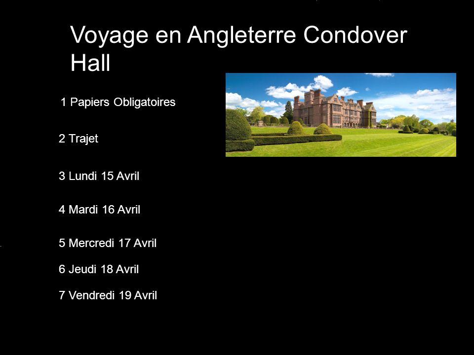 Voyage en Angleterre Condover Hall 1 Papiers Obligatoires 2 Trajet 3 Lundi 15 Avril 4 Mardi 16 Avril 5 Mercredi 17 Avril 6 Jeudi 18 Avril 7 Vendredi 19 Avril