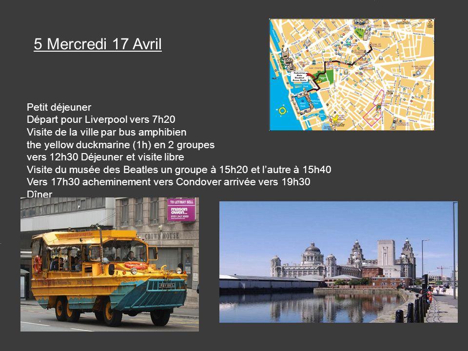 5 Mercredi 17 Avril Petit déjeuner Départ pour Liverpool vers 7h20 Visite de la ville par bus amphibien the yellow duckmarine (1h) en 2 groupes vers 12h30 Déjeuner et visite libre Visite du musée des Beatles un groupe à 15h20 et lautre à 15h40 Vers 17h30 acheminement vers Condover arrivée vers 19h30 Dîner Possibilité piscine jusque 21h