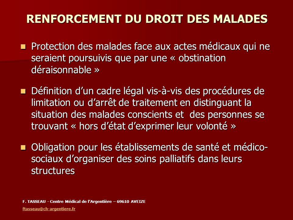 RENFORCEMENT DU DROIT DES MALADES Protection des malades face aux actes médicaux qui ne seraient poursuivis que par une « obstination déraisonnable »
