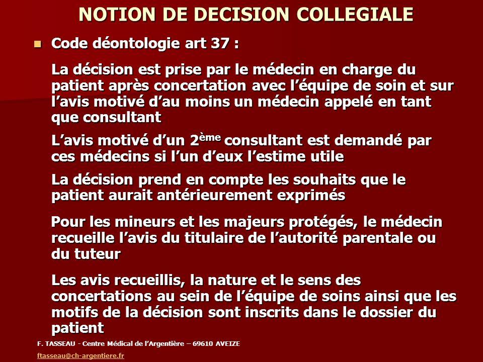NOTION DE DECISION COLLEGIALE Code déontologie art 37 : Code déontologie art 37 : La décision est prise par le médecin en charge du patient après conc