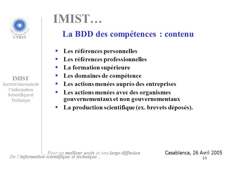10 La BDD des compétences : contenu IMIST Institut Marocain de lInformation Scientifique et Technique De linformation scientifique et technique… … Pou